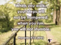 When you walk, your steps will not be hampered; when you run, you will not stumble. Proverbs 4:12 (NIV) #bibleverse #bible #scripture #quote #christian #jesus #faith #niv #grace