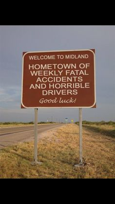 "Texas Memes That Could Fill A Ten-Gallon Hat Sign that says ""Welcome to Midland: hometown of weekly fatal accidents and horrible driver - Good luck! Midland Texas, Odessa Texas, Lubbock Texas, Austin Texas, Texas Humor, Texas Funny, Eyes Of Texas, Only In Texas, Loving Texas"
