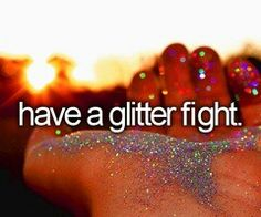 A glitter fight? Did someone say my name?