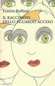 Franco Buffoni, Il racconto dello sguardo acceso, Marcos y Marcos 2016, pp. 256, ISBN: 9788871687421