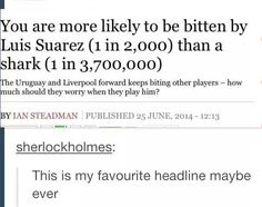 I love Liverpool. My dad said that Suarez is banned from every soccer stadium in the world.