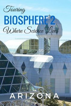 Touring Biosphere 2: Where Science Lives - Read to see what's it like to live in an enclosed, self-sufficient environment. Arizona with kids - Tucson with kids
