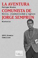L'aventura comunista de Jorge Semprún. Exili, clandestinitat i ruptura. Felipe Nieto
