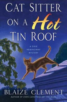 Cat sitter on a hot tin roof : a Dixie Hemingway mystery, by Blaize Clement. (Minotaur Books,  2009).