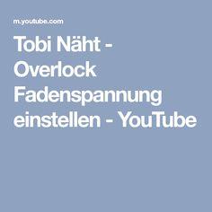 Tobi Näht - Overlock Fadenspannung einstellen - YouTube