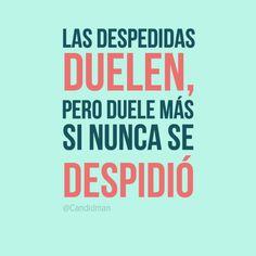 """Las despedidas duelen, pero duele más si nunca se despidió"". #Citas #Frases @Candidman"
