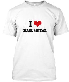 I Love Hair Metal White T-Shirt Front - This is the perfect gift for someone who loves Hair Metal. Thank you for visiting my page (Related terms: I heart Hair Metal,I Love,I Love HAIR METAL,HAIR METAL,music,singing,song,songs,ballad,radio,music g ...)