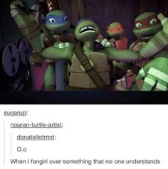 When I fangirl over the new Michael bay tmnt movie and people make fun of it <~ just saw that movie. So many feels man