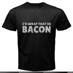 vFlea.com/brandal is selling item: I'd Wrap That in Bacon Funny Humor Men's Black T-Shirt Size S to 3XL