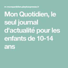 Mon Quotidien, le seul journal d'actualité pour les enfants de 10-14 ans Journal, Teaching, Animation, Science Education, History Of The World, 14 Year Old, Children, Youth, Food
