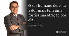 O ser humano detesta a dor mais tem uma fortíssima atração por ela — Augusto Cury