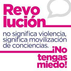 Revolución no significa violencia, significa movilización de conciencias.