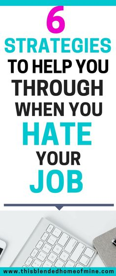 6 Strategies to Help You When You Hate Your Job - This Blended Home of Mine - Hate my job tips, What to do I hate my job, I quit my job