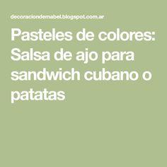 Pasteles de colores: Salsa de ajo para sandwich cubano o patatas