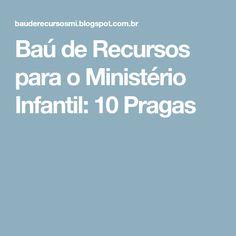 Baú de Recursos para o Ministério Infantil: 10 Pragas