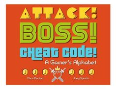 """This is a real book: """"Attack! Boss! Cheat Code!: A Gamer's Alphabet"""" by Chris Barton"""