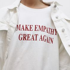 T Shirt Make Empathy Great Again tshirt Women Funny tees Summer tops Fashion Short Sleeve t-shirt Fashion Clothing Casual outfit