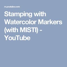 Stamping with Watercolor Markers (with MISTI) - YouTube