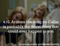 I literally cried 3 different times because of Arizona cheating on her.