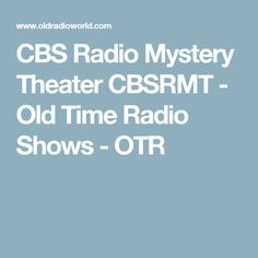 The CBS Radio Mystery Theater (or CBSRMT) was created by Himan Brown and ran from January 1974 till the final episode December Mystery Theater, Old Time Radio, Tv, News, Television Set