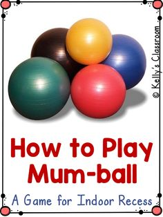 Mum-ball is a fun game to play in your classroom when the weather doesn't cooperate and you need to stay inside. I have played this game for many years with my students and they will tell you it's one of their all time favorite games! Pe Activities, Activity Games, Classroom Activities, Classroom Organization, Classroom Ideas, Kindergarten Games, Preschool, Classroom Management, Classroom Routines