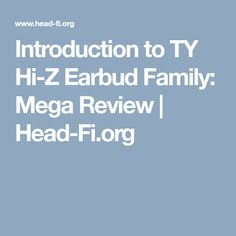 Introduction to TY Hi-Z Earbud Family: Mega Review  | Head-Fi.org