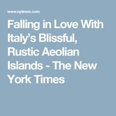 Falling in Love With Italy's Blissful, Rustic Aeolian Islands - The New York Times