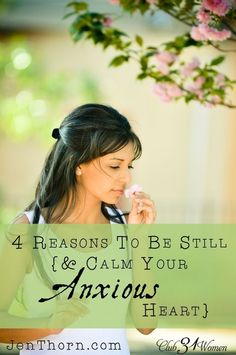 Are you prone to worry? That kind of anxiety can lead to stress, poor sleep, and bad attitudes towards your family. So here are some beautiful ways to calm your anxious heart.... 4 Reasons to Be Still {& Calm Your Anxious Heart} ~ Club31Women.com