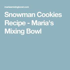 Snowman Cookies Recipe - Maria's Mixing Bowl