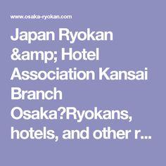 Japan Ryokan & Hotel Association Kansai Branch Osaka|Ryokans, hotels, and other recommended accommodations in Osaka. |