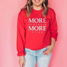 More Football More Often Sweatshirt - The Stadium Chic. Red, hoodie, pullover, sweatshirt, more football, women, feminine, football, American football, T-shirt, tee, graphic tee, football mom, gift, NFL, trendy, chic. Funny Christmas Jumper, Christmas Jumpers, Gin, The Night Before Christmas, How To Get Warm, Graphic Tee Shirts, Unisex Fashion, Birthday Shirts, Or Rose