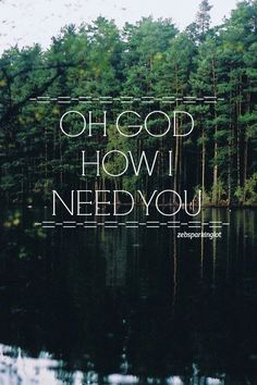 Lord I need, Oh I need You, Every hour I need You - My one defense, my righteousness, Oh God how I need YOU! Truly....