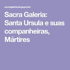 Sacra Galeria: Santa Ursula e suas companheiras, Mártires