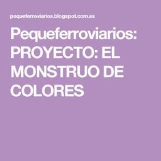 Pequeferroviarios: PROYECTO: EL MONSTRUO DE COLORES Makeup Art, Invitations, Blog, Anna, Emotional Intelligence, Monsters, Activities, Blue Prints, Save The Date Invitations