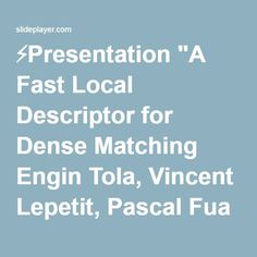 """⚡Presentation """"A Fast Local Descriptor for Dense Matching Engin Tola, Vincent Lepetit, Pascal Fua Computer Vision Laboratory, EPFL Reporter : Jheng-You Lin 1."""""""