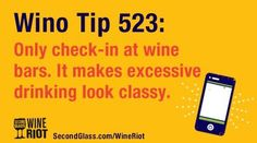 Wino Tip 523:  Only check-in at wine bars.  it makes excessive drinking look classy.