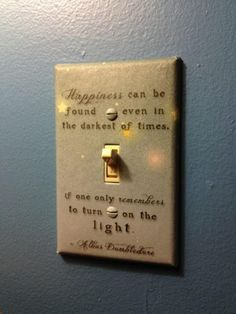 Dumbledore quote on light switch..... brilliant idea for a kid's room who's in love with Harry Potter!