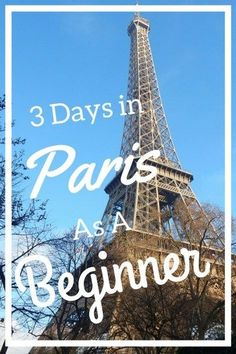 3 Days in Paris as a Beginner - World By Isa Simple guide to first time travels to Paris, France