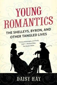 The Shelleys, Byron, and Keats: The Early Lives of the Young Romantics