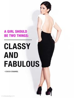 A girl should be two things:  Classy and Fabulous  -Coco Chanel