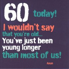 Funny Birthday Quotes For Friends Men Form Sister Brother 60th