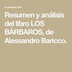 Resumen y análisis del libro LOS BÁRBAROS, de Alessandro Baricco. Essayist, Summary, Libros
