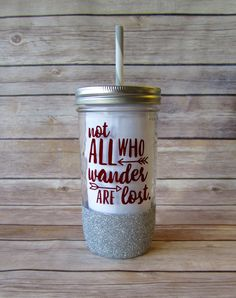 Not All Who Wander Are Lost Tumbler // Glitter Mason Jar, Glitter Dipped Tumbler, Wanderlust by Sipp Mason Jar Projects, Mason Jar Crafts, Diy Jars, Mason Jar Tumbler, Tumbler Cups, Glitter Mason Jars, Glitter Tumblers, Decorated Wine Glasses, Fun Cup