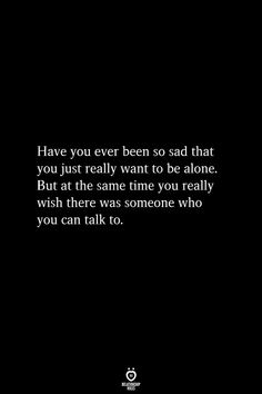 Have You Ever Been So Sad That You Just Really Want To Be Alone quotes quotes deep quotes funny quotes inspirational quotes positive Quotes Deep Feelings, Hurt Quotes, Real Quotes, Quotes For Him, Mood Quotes, Funny Quotes, Couple Quotes, Qoutes, Funny Humor