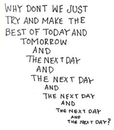 ~ try and make the best of each and every day. . . .