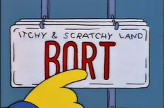 Bort license plates (From Itchy and Scratchy Land). I miss the good old days of the Simpsons in the Simpsons Quotes, Simpsons Cartoon, Make A Game, The Good Old Days, Funny Posts, Bart Simpson, Real Life, Funny Pictures, The Simpsons