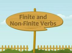 Verbs are play an important role in grammar in this you going to learn about Finite and non Finite vebs. Just watch and improve your grammarand improve your grammer.   http://www.youtube.com/watch?v=33Ya6dugOnI