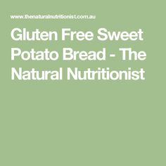 Gluten Free Sweet Potato Bread - The Natural Nutritionist