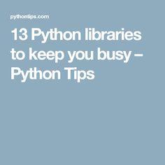 13 Python libraries to keep you busy – Python Tips