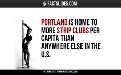 Portland is home to more strip clubs per capita than anywhere else in the U. Facts You Didnt Know, Did You Know, Fact Slides, Strip Clubs, Portland, Fun Facts, Random Stuff, This Is Us, Education